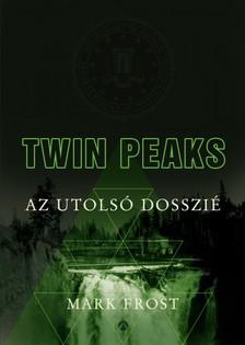 Mark Frost - Twin Peaks - Az utolsó dosszié [eKönyv: epub, mobi]