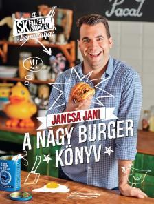 Jancsa Jani - Street Kitchen bemutatja:Nagy burgerkönyv