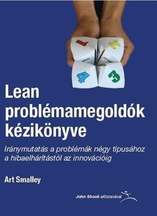 Art Smalley - Lean problémamegoldók kézikönyve - Iránymutatás a problémák négy típusához a hibaelhárítástól az innovációig