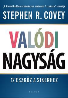Stephen R. Covey - Valódi nagyság - 12 eszköz a sikerhez
