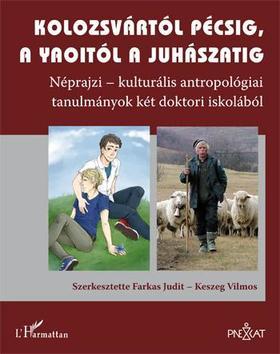 FARKAS JUDIT - KESZEG VILMOS (SZERK.) - Kolozsvártól Pécsig, a yaoitól a juhászatig. Néprajzi-kulturális antropológiai tanulmányok két doktori iskolából