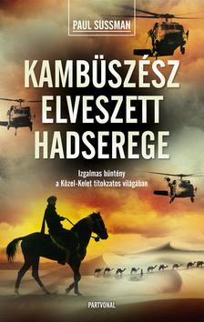 Paul Sussman - Kambüszész elveszett hadserege