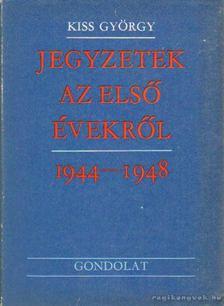 Kiss György - Jegyzetek az első évekről 1944-1948 [antikvár]