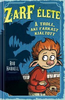 Rob Harrell - Zarf élete 2. - A troll, aki farkast kiáltott [nyári akció]
