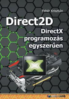 Fehér Krisztián - Direct2D - DirectX programozás egyszerűen