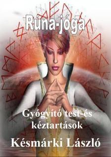Késmárki László - Rúna-jóga - Gyógyító test-és kéztartások