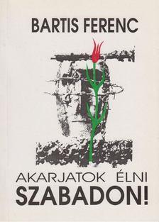 Bartis Ferenc - Akarjatok élni szabadon! [antikvár]