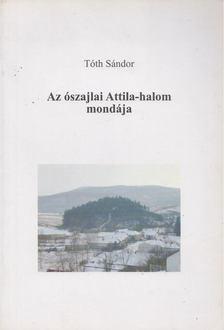 Tóth Sándor - Az ószajlai Attila-halom mondája [antikvár]