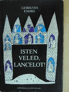 Gerelyes Endre - Isten veled, Lancelot! [antikvár]