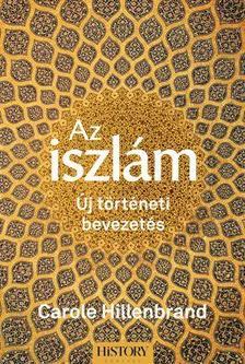 Carole Hillenbrand - Az iszlám - Új történeti bevezetés
