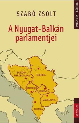 Szabó Zsolt - A Nyugat-Balkán parlamentjei
