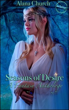 Church Alana - Seasons of Desire - A Fantasy Anthology [eKönyv: epub, mobi]