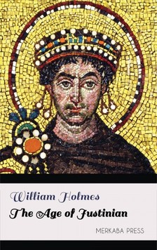 Holmes William - The Age of Justinian [eKönyv: epub, mobi]