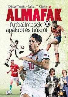 Dénes Tamás - Almafák - futballmesék apákról és fiúkról