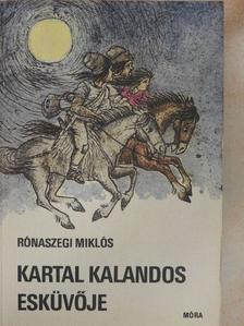 Rónaszegi Miklós - Kartal kalandos esküvője [antikvár]