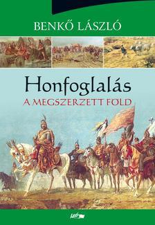 Benkő László - Honfoglalás III. - A megszerzett föld