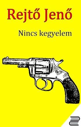 REJTŐ JENŐ - Nincs kegyelem [eKönyv: epub, mobi]