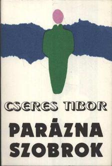 Cseres Tibor - Parázna szobrok [antikvár]