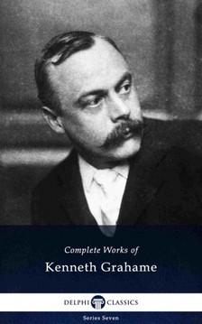 Kenneth Grahame - Delphi Complete Works of Kenneth Grahame (Illustrated) [eKönyv: epub, mobi]