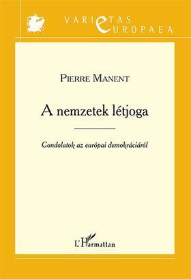 Pierre Manent - A nemzetek létjoga - Gondolatok az európai demokráciáról
