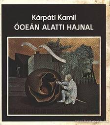 Kárpáti Kamil - Óceán alatti hajnal [antikvár]