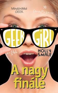 Holly Smale - Geek Girl 6. - A nagy finálé [eKönyv: epub, mobi]