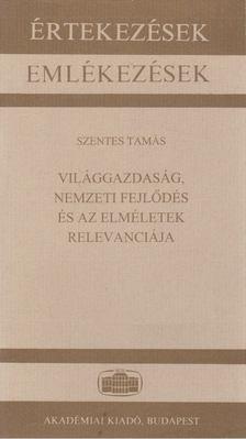 Szentes Tamás - Világgazdaság, nemzeti fejlődés és az elméletek relevanciája [antikvár]
