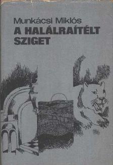 Munkácsi Miklós - A halálraítélt sziget [antikvár]