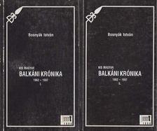 Bosnyák István - Kis magyar balkáni krónika 1962-1997. I-II. [antikvár]
