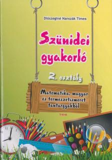 Diószeginé Nanszák Tímea - Szünidei gyakorló 2. osztály (matematika, magyar, term.ism.)