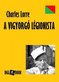 CHARLES LORRE - A vigyorgó légionista [eKönyv: epub, mobi]
