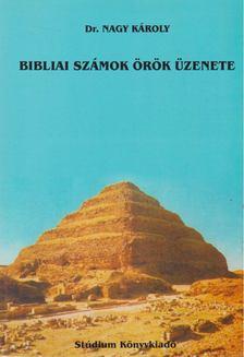 Nagy Károly - Bibliai számok örök üzenete [antikvár]