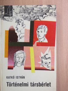 Katkó István - Történelmi társbérlet [antikvár]