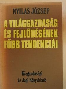 Nyilas József - A világgazdaság és fejlődésének főbb tendenciái [antikvár]