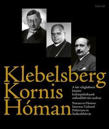 L. Simon László (szerk.) - Klebelsberg - Kornis - Hóman A két világháború közötti kultúrpolitikusok székesfehérvári szobrai