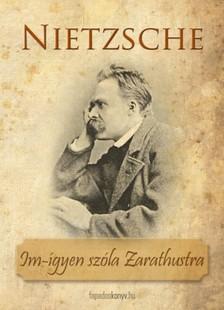 Friedrich Nietzsche - Ím-igyen szóla Zarathustra [eKönyv: epub, mobi]