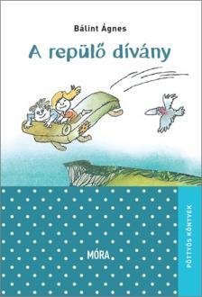 Bálint Ágnes - A repülő dívány (6. kiadás)