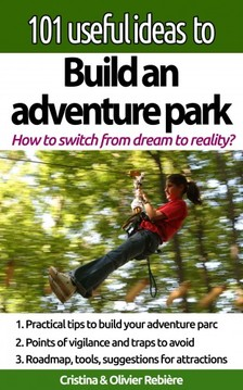 Cristina Rebiere, Olivier Rebiere, Cristina Rebiere - 101 useful ideas to... Build an adventure park - The big picture to build and operate an adventure park [eKönyv: epub, mobi]