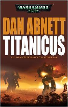 Dan Abnett - TITANICUS - AZ ISTEN-GÉPEK HÁBORÚBA VONULNAK - WARHAMMER 40,000