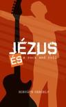 Horváth Gergely - Jézus és a rock and roll - Tanúságtétel és freestyle nekifutás [eKönyv: epub, mobi]