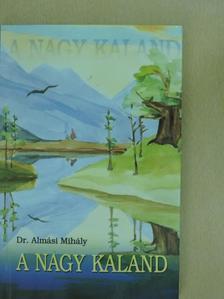 Dr. Almási Mihály - A nagy kaland/The Great Adventure [antikvár]