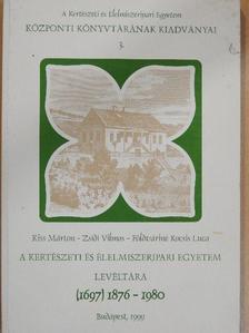 Földváriné Kocsis Luca - A Kertészeti és Élelmiszeripari Egyetem Levéltára 1876-1980 [antikvár]