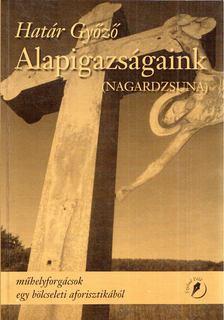 Határ Győző - Alapigazságaink (Nagardzsuna) (dedikált) [antikvár]