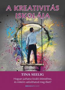Tina Seelig - A kreativitás iskolája