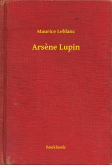 Maurice Leblanc - Arsene Lupin [eKönyv: epub, mobi]