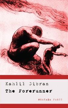 Kahlil Gibran - The Forerunner - His Parables and Poems [eKönyv: epub, mobi]