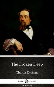 Delphi Classics Charles Dickens, - The Frozen Deep by Charles Dickens (Illustrated) [eKönyv: epub, mobi]