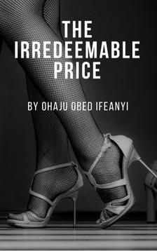 Ifeanyi Ohaju Obed - The Irredeemable Price [eKönyv: epub, mobi]