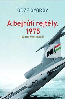 ODZE GYÖRGY - A bejrúti rejtély, 1975