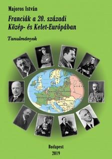Majoros István - Franciák a 20. századi Közép- és Kelet-Európában [eKönyv: epub, mobi]